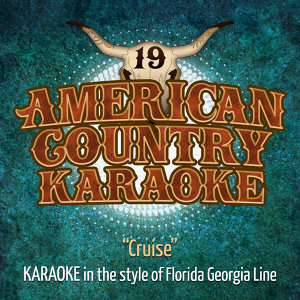 Cruise (Karaoke in the Style of Florida Georgia Line)