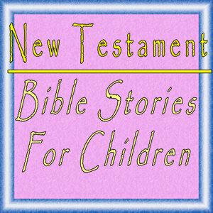 New Testament, Bible Stories for Children