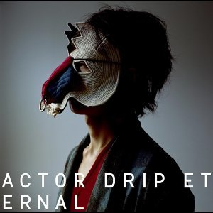 ACTOR / DRIP / ETERNAL