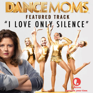"I Love Only Silence (From ""Dance Moms"")"