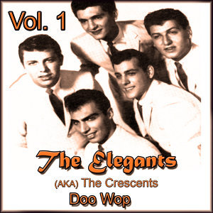 The Elegants (Aka the Crescents) Doo Wop, Vol. 1
