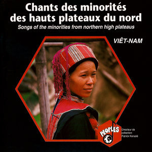 Viêt-Nam: Chants des minorités des hauts plateaux du nord – Viet-Nam : Songs of the Minorities from Nothern High Plateaus