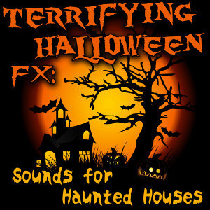Terrifying Halloween Fx: Sounds for Haunted Houses