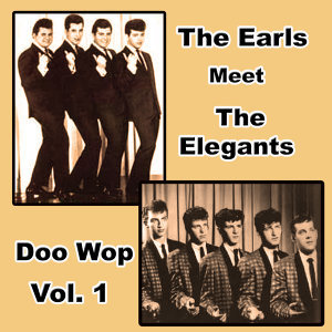 The Earls Meet the Elegants Doo Wop, Vol. 1