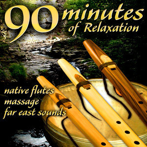 90 Minutes of Relaxation - Native Flutes, Massage, Far East Sounds