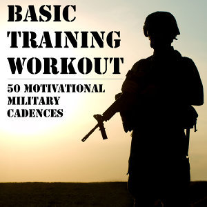 Basic Training Workout: 50 Motivational Military Cadences