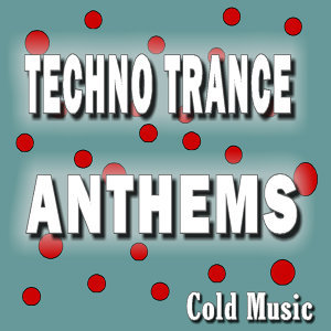 Techno Trance Anthems: Cold Music
