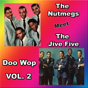 The Nutmegs Meet the Jive Five Doo Wop, Vol. 2