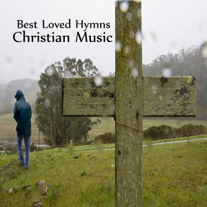Best Loved Hymns and Christian Songs: Christian Music