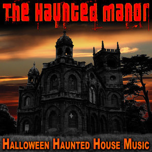 The Haunted Manor (Halloween Haunted House Music)