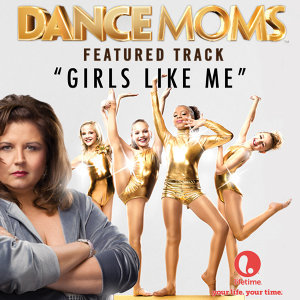 "Girls Like Me (From ""Dance Moms"") - Single"
