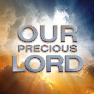 Our Precious Lord