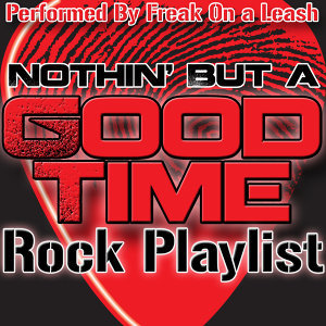 Nothin' But a Good Time: Rock Playlist