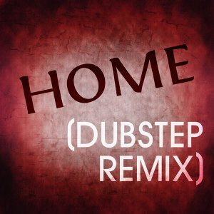 Home (Dubstep Remix)