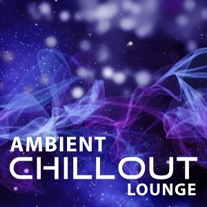 Ambient Chillout Lounge – Ambient Electronic Chillout, Deep Vibes, Ibiza Lounge, Del Mar, Beach Music, Chill Out 2016, Deep Chill Out, Ibiza Dance Party, Sexy Chill Out