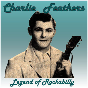 Charlie Feathers: Legend of Rockabilly