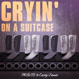Cryin On a Suitcase (Tribute to Casey James)