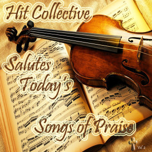 Hit Collective Salutes Today's Songs of Praise, Vol. 2