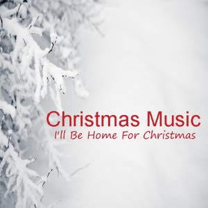 Christmas Music: I'll Be Home for Christmas