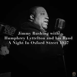Jimmy Rushing With Humphrey Lyttelton and His Band, A Night in Oxford Street 1957