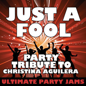 Just a Fool (Party Tribute to Christina Aguilera)