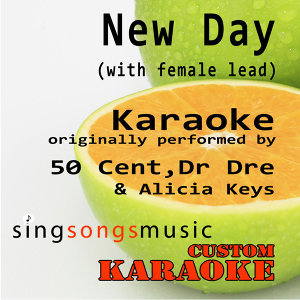 New Day (With Female Lead) [Originally Performed By 50 Cent, Dr Dre & Alicia Keys] [Karaoke Audio Version]