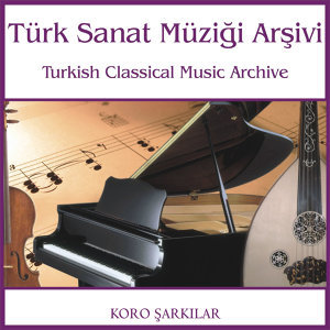 Türk Sanat Müziği Arşivi | Koro Şarkılar 2