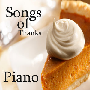 Thanksgiving: Piano Songs of Thanks