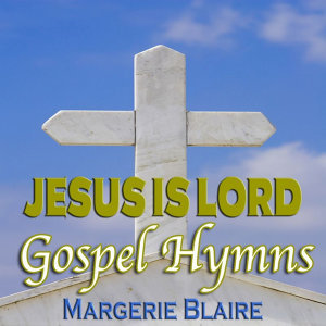 Jesus Is Lord Gospel Hymns