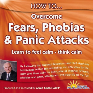 How to Overcome Fears, Phobias & Panic Attacks - Learn to Feel Calm & Think Calm