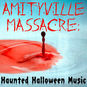 Amityville Massacre: Haunted Halloween Music