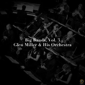 Big Bands, Vol. 3: Glen Miller & His Orchestra
