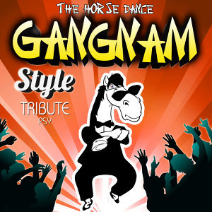 Gangnam Style. The Horse Dance. (Tribute to Psy) - Single
