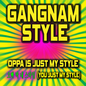 Gangnam Style (feat. Girly Girl) [Oppa Is Just My Style] 오빤 딱 내 스타일 You Just My Style – Single