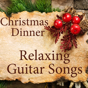 Relaxing Guitar Songs for Christmas Dinner