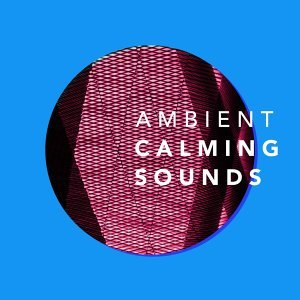 Ambient: Calming Sounds