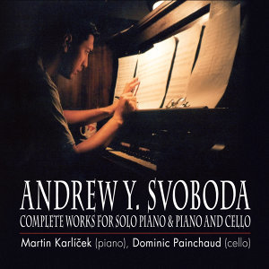 Andrew Yin Svoboda: Complete Works for Solo Piano and Piano and Cello