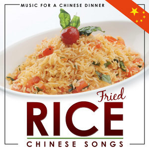 Music for a Chinese Dinner. Songs from China. Fried Rice