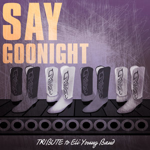 Say Goodnight (Tribute to Eli Young Band)