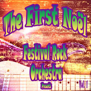 Festival Rock Orchestra Presents the First Noel, Vol. 1