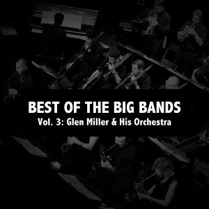 Best of the Big Bands, Vol. 3: Glen Miller & His Orchestra