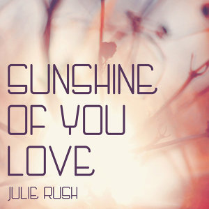 Julie Rush - Sunshine Of Your Love