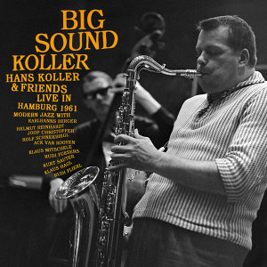 Big Sound Koller: Hans Koller & Friends Live in Hamburg 1961