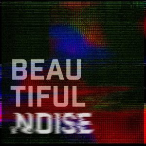 Beautiful Noise - Main