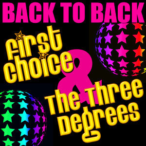 Back to Back: First Choice & The Three Degrees