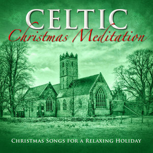 Celtic Christmas Meditation: Christmas Songs for a Relaxing Holiday
