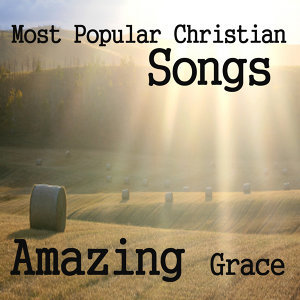 Most Popular Christian Songs: Amazing Grace