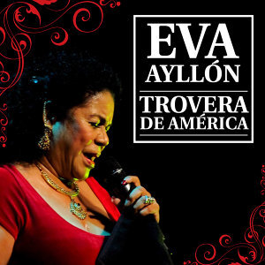 Eva Ayllón, Trovera de América