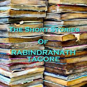Rabindranath Tagore - The Short Stories