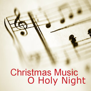 Christmas Music: O Holy Night